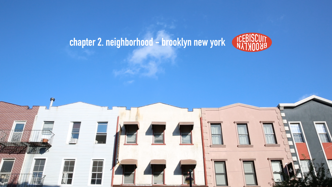 아이스비스킷 - chapter 2. Neighborhood - Brooklyn New York